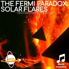 The Fermi Paradox: Solar Flares