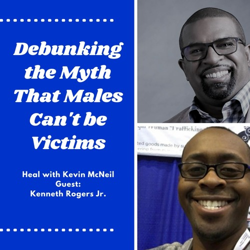 Debunking the Myth That Males Can't be Victims of Rape and Sexual Assault with Kenneth Rogers Jr.