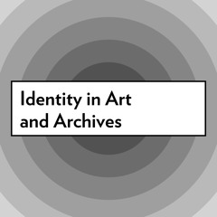 Identity in Art and Archives