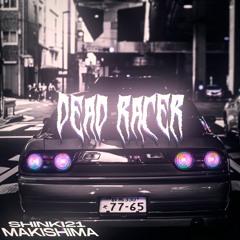 shinki21, MAKISHIMA - Dead Racer