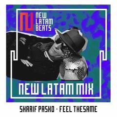 Sharif Pasko - Feel TheSame (New Latam Mix 011)