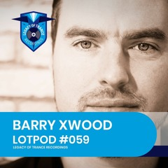 Podcast: Barry Xwood - LOTPOD059 (Legacy Of Trance Recordings)