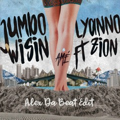 Wisin Ft Lyanno, Zion - Ame (Alex Da Beat Edit)