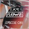 I AM FLOWZ - Episode 081