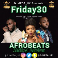 FRIDAY30: AFROBEATS  ft Burna Boy, Davido, Yemi Alode & more #megasfriday30
