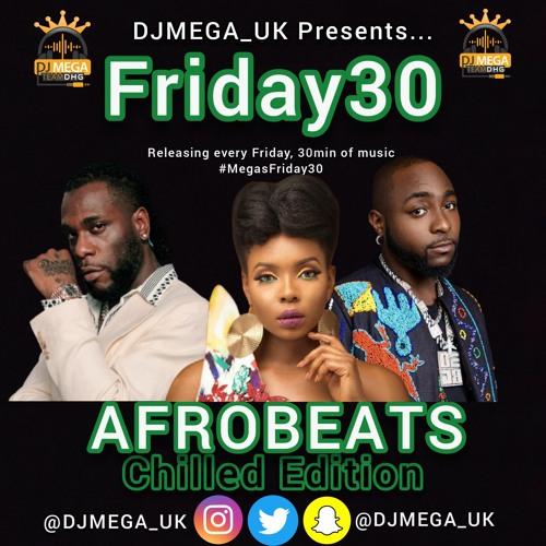 FRIDAY30: AFROBEATS  ft Burna Boy, Davido, Yemi Alode & more #megasfriday30