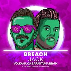Breach - Jack - Volkan Uca & Aras Tuna Remix