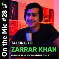 Zarrar Khan on Baarwan Khiladi, Fashion, Film, Food & Life Itself | On the Mic #28