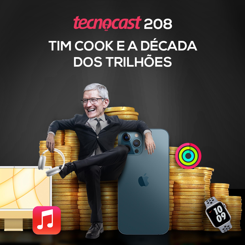 208 – Tim Cook e a década dos trilhões