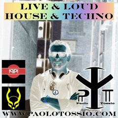 Live & Loud Mixed by Paolo Tossio (House & Techno) 10/09/21