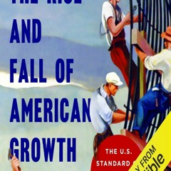 DOWNLOAD/PDF The Rise and Fall of American Growth: The U.S. Standard of Living Since the Civil Wa