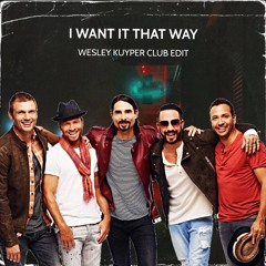 Backstreet Boys - I Want It That Way (Wesley Kuyper Club Edit)[Preview]
