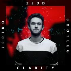 Zedd - Clarity (JERIKO Bootleg)