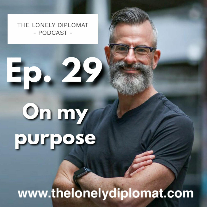 Ep. 29 - On my purpose