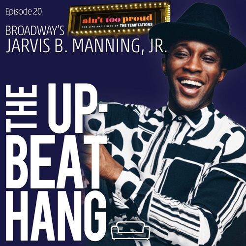 Broadway's Jarvis B. Manning Jr. - The Upbeat Hang Ep. 20