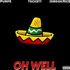 Oh Well (Purp5 x Tackett x Jordan Rice) prod. FANTOM