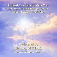 O Lord How Shall I Meet You (Wie Solich Dich Emfangen, Organ, 5 Verses)