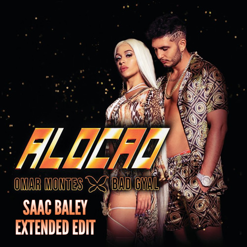 Omar Montes & Bad Gyal - Alocao (Saac Baley Extended Edit)