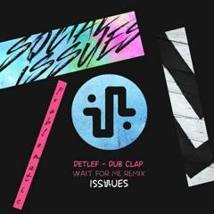 Detlef - Dub Clap (Wait For Me Remix)