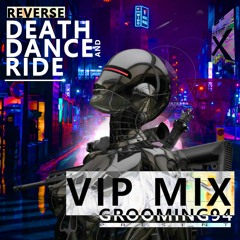REVERS DEATH DANCE AND RIDE - GROOMING94 (VIP MIX)