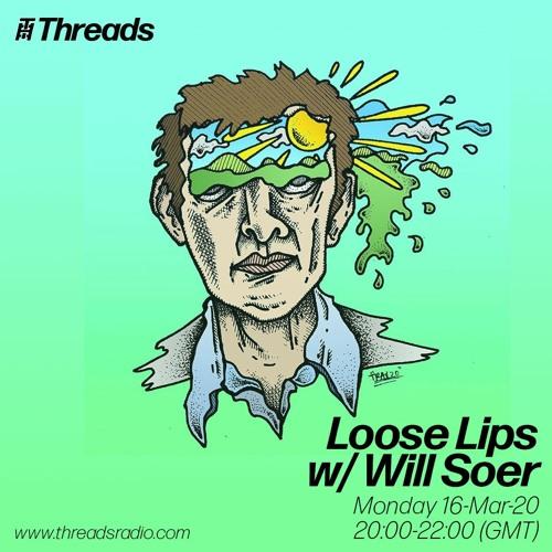 Loose Lips Radio Show (Threads) - 16/03/20 - w/Will Soer & Deep Cuts