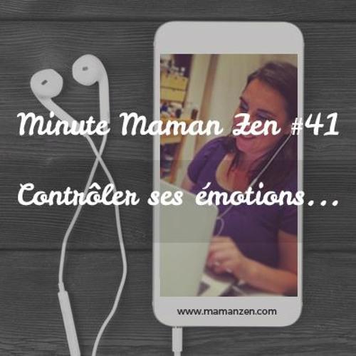 Minute Maman Zen #41 - Contrôler ses émotions ...