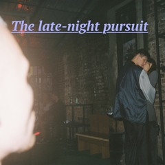 The late-night pursuit
