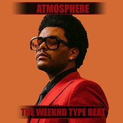 Atmosphere [Type by The Weeknd]