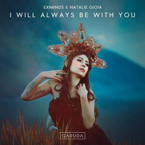 Eximinds & Natalie Gioia - I Will Always Be With You