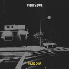 Young Chop - When I'm Gone