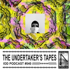 IOD PODCAST #040 // THE UNDERTAKER'S TAPES