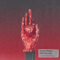 Still Got Love(JADED EDIT)