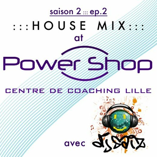 House Mix @ Powershop (Saison 2 - Ep.2)