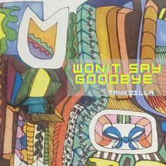 Won't Say Goodbye