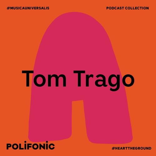 Polifonic Podcast 025 - Tom Trago