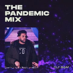 The Pandemic Mix - DJ SAM - @DJSAMMUSIC