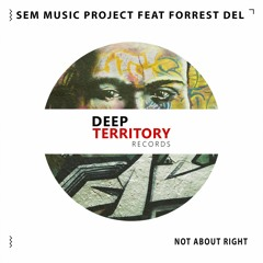 SEM Music Project Ft. Forrest Del - Not About Right