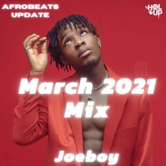 Afrobeats Update Mix March 2021 Joeboy, Mr Eazi, Teni, KiDi