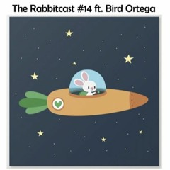The Rabbitcast #14 ft. Bird Ortega @Home