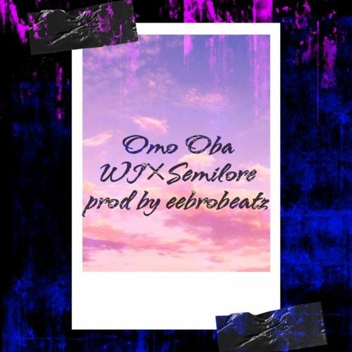 Omo Oba ft. Semilore(Prod. Eebrobeatz)