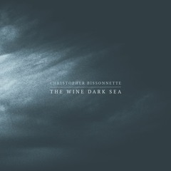 CHRISTOPHER BISSONNETTE - See With Eyes Closed (from 'The Wine Dark Sea')