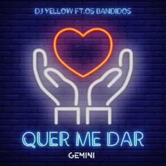 Dj Yellow x Os Bandidos - Quer Me Dar [Gemini Bp]
