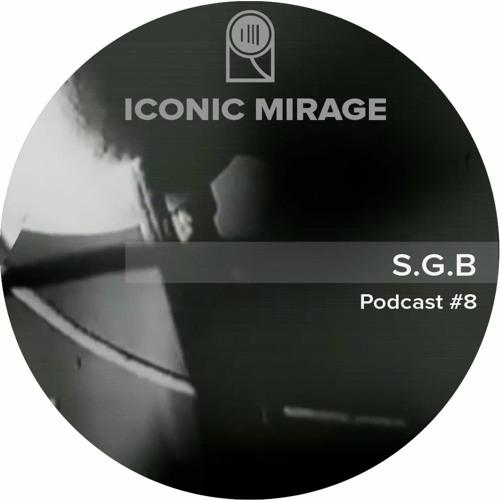 Iconic Mirage Podcast#8 S.G.B