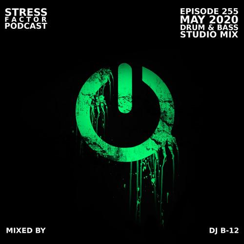 Stress Factor Podcast #255 - DJ B-12 - May 2020 Drum & Bass Studio Mix