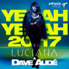 Luciana & Dave Audé - Yeah Yeah 2017 (Tom Staar Remix)