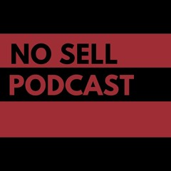 The No Sell Podcast - Episode 254