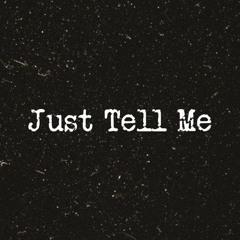 Just Tell Me - (prod. winterfoxxxl)
