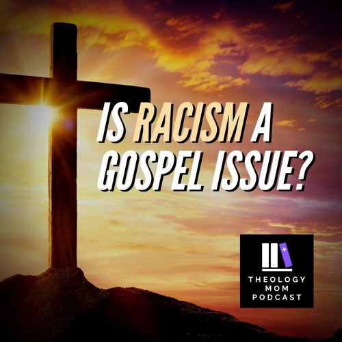 Is Racism a Gospel Issue? (part 1)