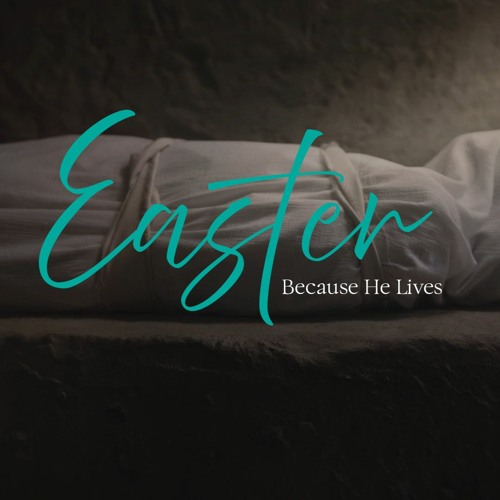Easter: Because He Lives | Pastor Kyle Thompson