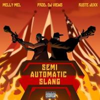 Semi Automatic Slang Feat. Melly-Mel & Ruste Juxx